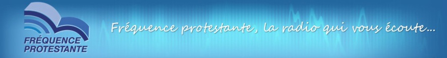 ECOUTEZ FREQUENCE PROTESTANTE !